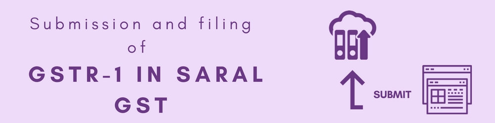 Submission and filing of GSTR 1 using Saral GST
