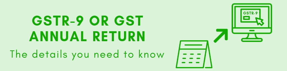 GSTR 9 - Meaning, due date and details in GST annual return