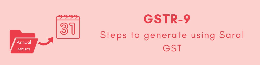 Steps to generate GSTR 9 through Saral GST