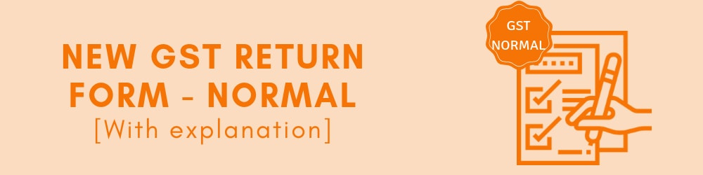 Understanding the new GST normal return - Format and