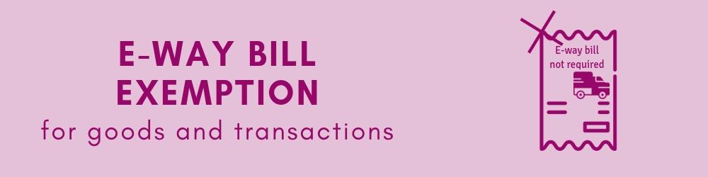 GST e-way bill exemption.
