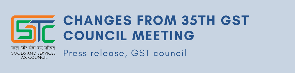 Latest updates from 35th GST council meeting