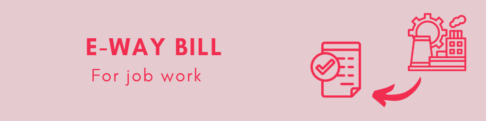 E Way Bill For Job Work Possible Scenarios And Example