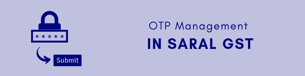 OTP Management in Saral GST