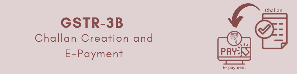 GSTR-3B e-payment and challan creation