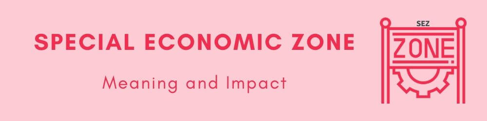 Special Economic Zone or SEZ in GST - Meaning & Impact