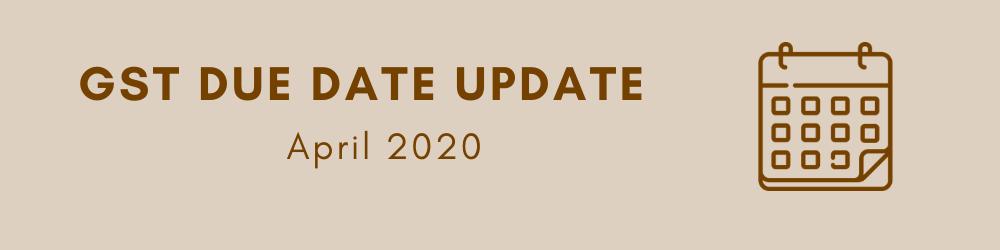 GST Due Date Update - Apr 2020