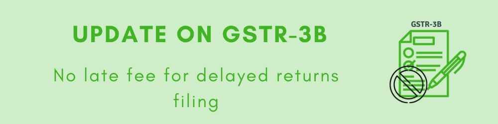 No late fee for delay in GSTR-3B returns filing