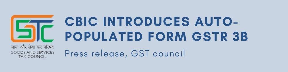 CBIC introduces Auto-populated Form GSTR 3B